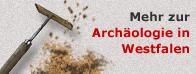 Mehr zur Archäologie in Westfalen