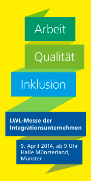Besuchen Sie die LWL-Messeseite! Arbeit. Qualität. Inklusion. LWL-Messe der Integrationsunternehmen 2014 am 9. April 2014 in der Halle Münsterland, Münster.