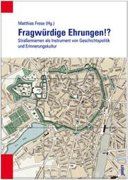 Buchcover der Tagungsdokumentation 'Matthias Frese (Hg.), Fragwürdige Ehrungen!?, Straßennamen als Instrument von Geschichtspolitik und Erinnerungskultur, Münster 2012'